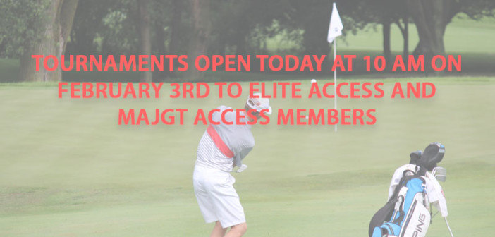 Tournaments Open to Elite Access and MAJGT Access Members at 10 AM on February 3rd